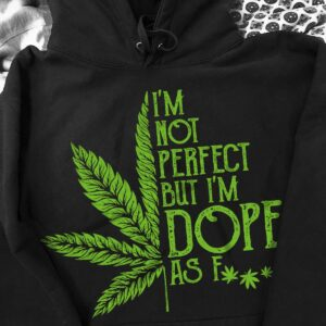 Weed Shirt I'm Not Perfect But I'm Dope As F Cannabis